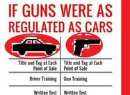 If Guns were as Regulated as Cars . . . (Poster)