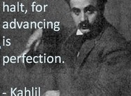 Advancing is Perfection (Gibran)