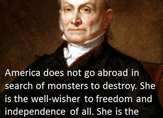 """America Does not Go Abroad in Search of Monsters to Destroy"" – John Quincy Adams (Poster)"