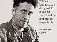 """Political language . . . is designed to make lies sound truthful"" (George Orwell Poster)"