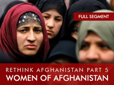 Women of Afghanistan: Rethink Afghanistan, Part 5