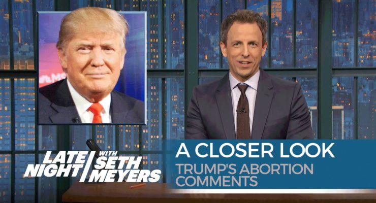 Anti-choicers condemning Trump while pushing laws that punish women (Seth Meyers)