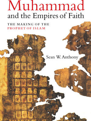 The Empires of Faith and the Making of the Prophet of Islam