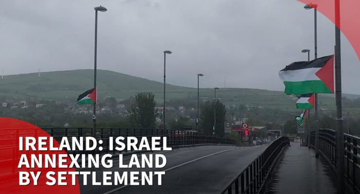 """Irish Parliament first in EU to Condemn Creeping Israeli """"Annexation"""" of Palestinian West Bank"""