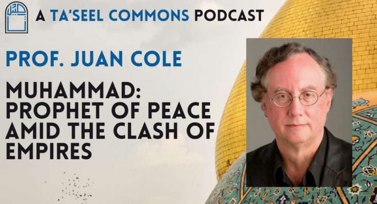Ta'seel Interview with Juan Cole on Muhammad: Prophet of Peace Amid the Clash of Empires (Video)
