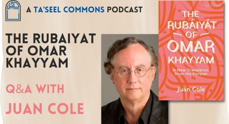 The Rubaiyat of Omar Khayyam and Muslim Secularism:  A conversation with Juan Cole (Ta'seel)